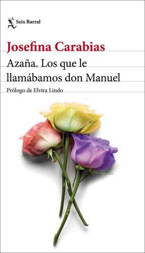 AZAÑA. LOS QUE LE LLAMABAMOS DON MANUEL