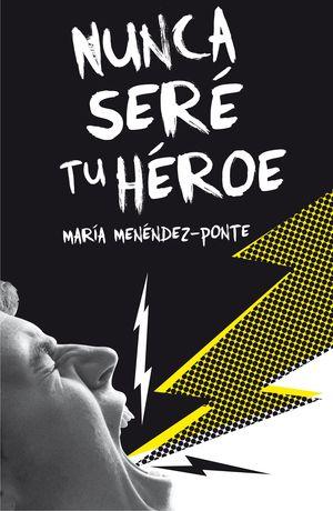 NUNCA SERE TU HEROE MARIA MENENDEZ-PONTE