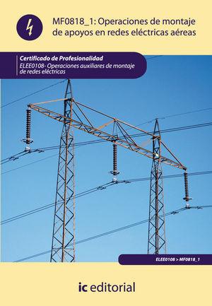OPERACIONES DE MONTAJE DE APOYOS EN REDES ELECTRICAS AEREAS. ELEE0108 - OPERACIO